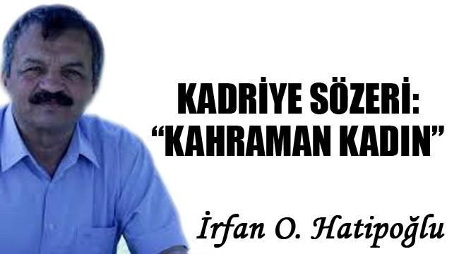 """KADRİYE SÖZERİ: """"KAHRAMAN KADIN"""""""