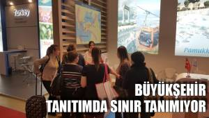 BÜYÜKŞEHİR TANITIMDA SINIR TANIMIYOR