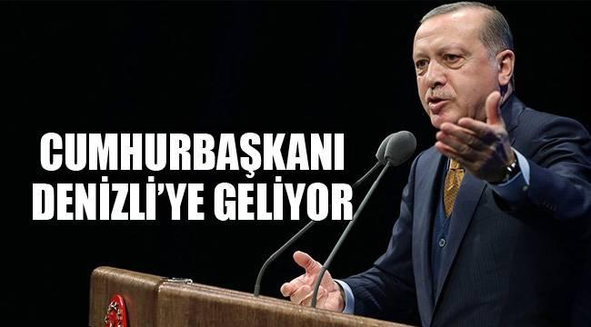 CUMHURBAŞKANI DENİZLİ'YE GELİYOR