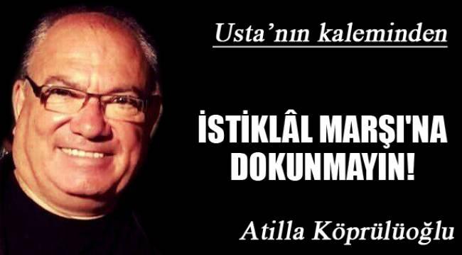 İSTİKLÂL MARŞI'NA DOKUNMAYIN!