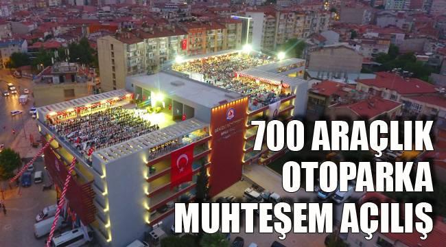 700 ARAÇLIK OTOPARKA MUHTEŞEM AÇILIŞ