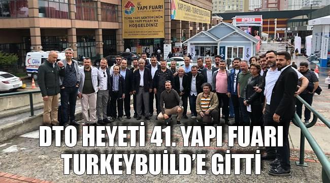 DTO HEYETİ 41. YAPI FUARI TURKEYBUİLD'E GİTTİ
