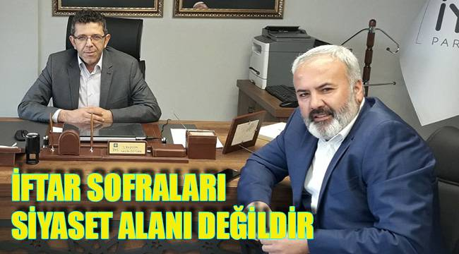 İFTAR SOFRALARI SİYASET ALANI DEĞİLDİR