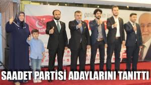SAADET PARTİSİ ADAYLARINI TANITTI