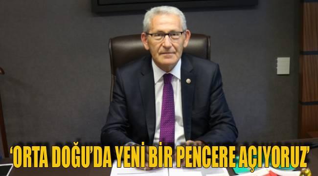 'ORTA DOĞU'DA YENİ BİR PENCERE AÇIYORUZ'