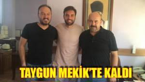 TAYGUN MEKİK'TE KALDI
