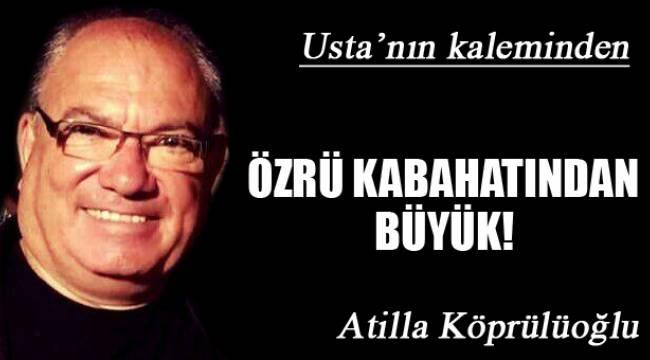 ÖZRÜ KABAHATINDAN BÜYÜK!