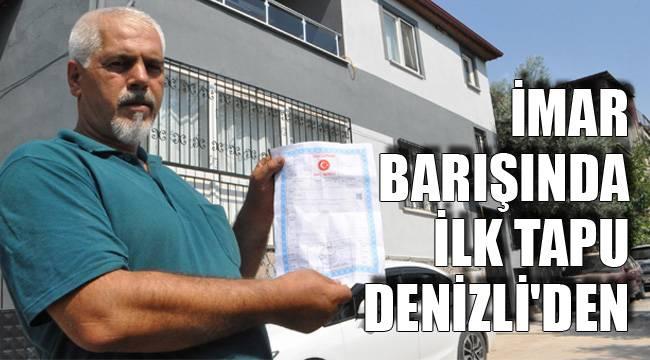İMAR BARIŞINDA İLK TAPU DENİZLİ'DEN