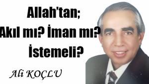 Allah'tan; Akıl mı, iman mı istemeli?