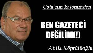 BEN GAZETECİ DEĞİLİM(!)