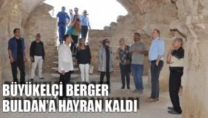 BÜYÜKELÇİ BERGER BULDAN'A HAYRAN KALDI