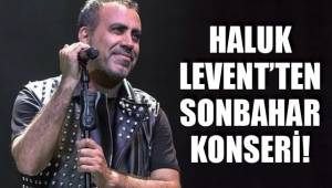 HALUK LEVENT'TEN SONBAHAR KONSERİ!