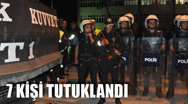 7 kişi tutuklandı