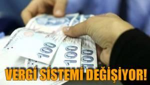 Vergi sistemi değişiyor!