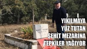 Yıkılan Şehit mezarı tepki çekti