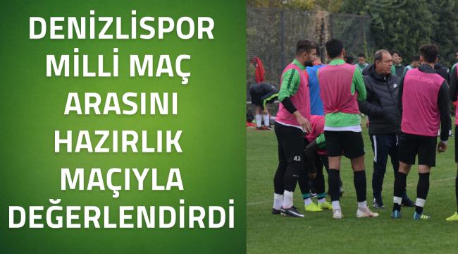 Denizlispor Milli Maç Arasını Hazırlık Maçıyla Değerlendirdi