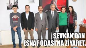 Şevkan'dan Esnaf Odası'na ziyaret