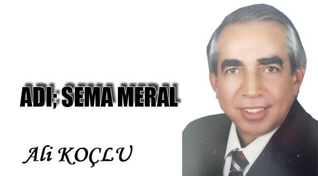 Adı; Sema Meral