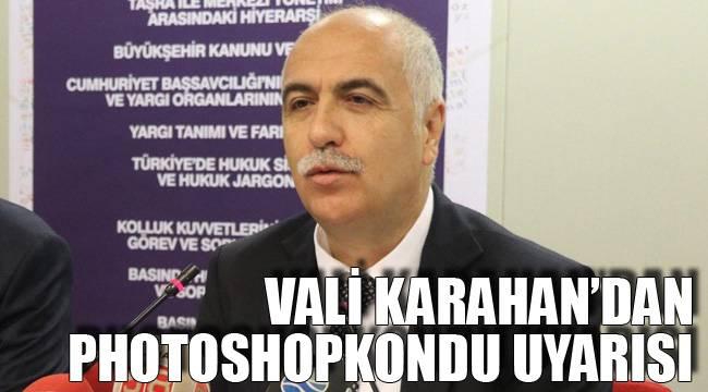 Karahan'dan Photoshopkondu Uyarısı