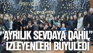 """""""AYRILIK SEVDAYA DÂHİL"""" İZLEYENLERİ BÜYÜLEDİ"""