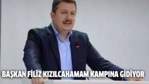 BAŞKAN FİLİZ KIZILCAHAMAM KAMPINA GİDİYOR