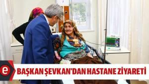 BAŞKAN ŞEVKAN'DAN HASTANE ZİYARETİ