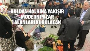 BULDAN HALKINA YAKIŞIR MODERN PAZAR ALANLARI KURULACAK