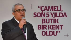 """""""ÇAMELİ, SON 5 YILDA BUTİK BİR KENT OLDU"""""""