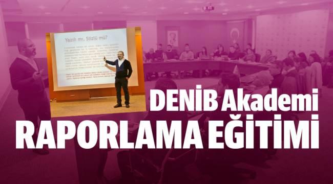 DENİB Akademi Raporlama ve Rapor Yazma Teknikleri Eğitimi