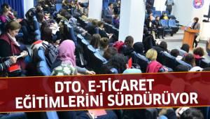 DTO, E-TİCARET EĞİTİMLERİNİ SÜRDÜRÜYOR