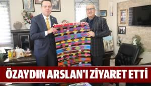 ÖZAYDIN ARSLAN'I ZİYARET ETTİ