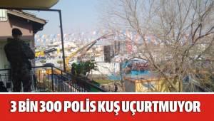 3 BİN 300 POLİS KUŞ UÇURTMUYOR