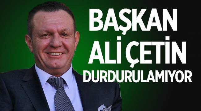 Başkan Ali Çetin durdurulamıyor