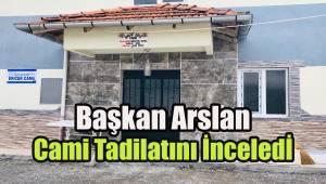 Başkan Arslan Cami tadilatını inceledi
