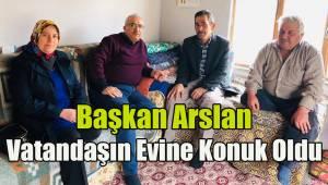 Başkan Arslan vatandaşın evine konuk oldu