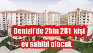 Denizli'de 2 bin 281 kişi ev sahibi olacak