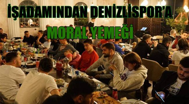 İşadamından Denizlispor'a moral yemeği