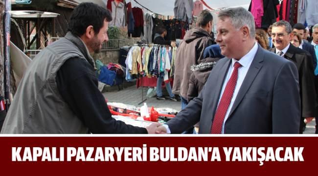 KAPALI PAZARYERİ BULDAN'A YAKIŞACAK