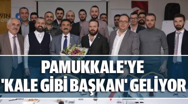 PAMUKKALE'YE 'KALE GİBİ BAŞKAN' GELİYOR