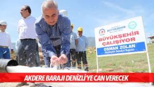 AKDERE BARAJI DENİZLİ'YE CAN VERECEK