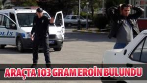 ARAÇTA 103 GRAM EROİN BULUNDU