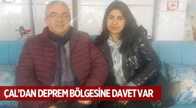 ÇAL'DAN DEPREM BÖLGESİNE DAVET VAR