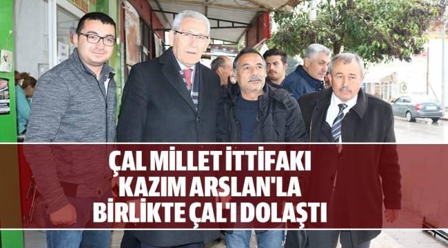 ÇAL MİLLET İTTİFAKI KAZIM ARSLAN'LA BİRLİKTE ÇAL'I DOLAŞTI