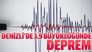 DENİZLİ'DE 3.9 BÜYÜKLÜĞÜNDE DEPREM