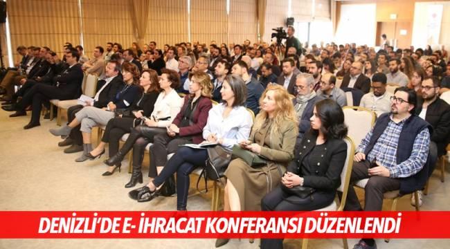 DENİZLİ'DE E- İHRACAT KONFERANSI DÜZENLENDİ
