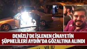 DENİZLİ'DE İŞLENEN CİNAYETİN ŞÜPHELİLERİ AYDIN'DA GÖZALTINA ALINDI