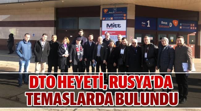 DTO HEYETİ, RUSYA'DA TEMASLARDA BULUNDU