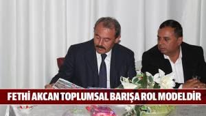 FETHİ AKCAN TOPLUMSAL BARIŞA ROL MODELDİR