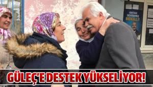 GÜLEÇ'E DESTEK YÜKSELİYOR!