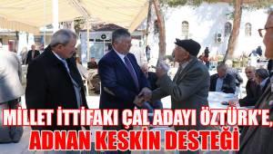MİLLET İTTİFAKI ÇAL ADAYI ÖZTÜRK'E, ADNAN KESKİN DESTEĞİ